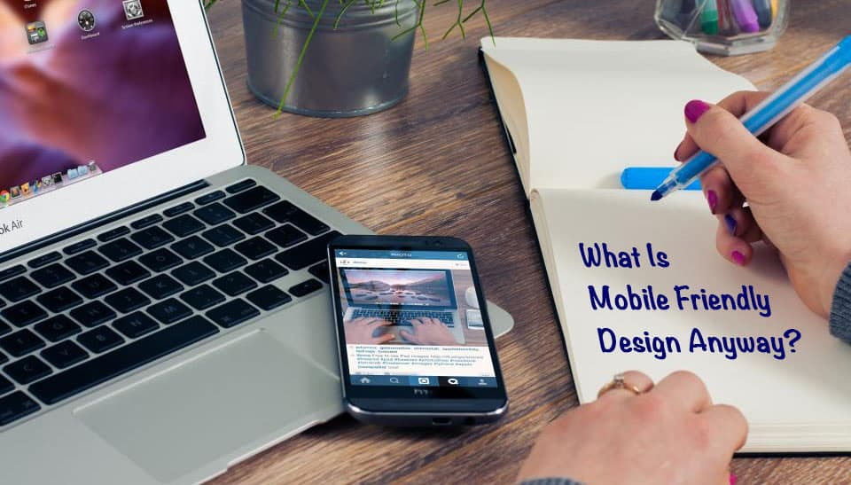 What is Mobile Friendly Design Anyway?